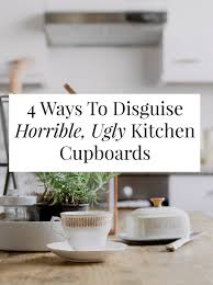 Updating Kitchen Cabinets On A Budget 4 Ways To Disguise Horrible Ugly Kitchen Cupboards