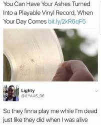 Vinyl Meme - dopl3r com memes you can have your ashes turned into a