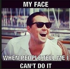 Meme Leonardo - my face when people tell me i can t do it leonardo dicaprio meme