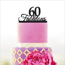 60 cake topper acrylic 60 fabulous cake topper 60 years anniversary cake topper