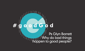 Bad Things Ps Glyn Barrett Why Do Bad Things Happen To Good People