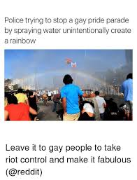 Gay Pride Meme - police trying to stop a gay pride parade by spraying water
