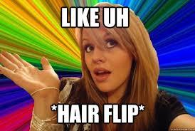 Flips Hair Meme - like uh hair flip blonde bitch quickmeme