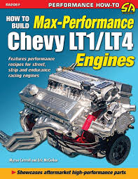 how to build max performance chevy lt1 lt4 engines myron cottrell