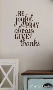 best images about wall decals ideas pinterest vinyl wall decal joyful pray always give thanks scripture dining room home decor bible verses quotes