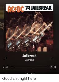 Jailbreak Meme - 019 74 ailbreak jailbreak acdc 441 good shit right here meme on me me