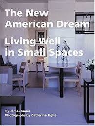 See All The New Homes by The New American Dream Living Well In Small Homes James Gauer