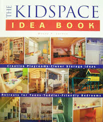 the kidspace idea book creative playrooms clever storage ideas