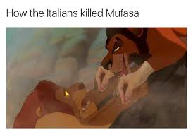Mufasa Meme - how the italians killed mufasa how italians do things know