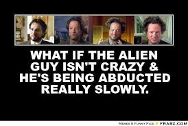 Ancient Alien Guy Meme - what if the alien guy isn t crazy he s being abducted really