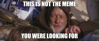 Obi Wan Kenobi Meme - image tagged in obi wan kenobi memes meme imgflip