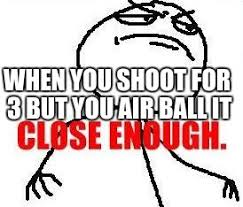 Close Enough Meme - close enough meme imgflip