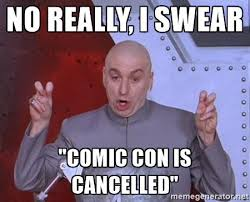 Comic Con Meme - early reports confirm san diego comic con cancelled three if by
