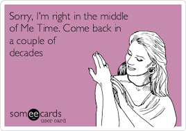 Me Time Meme - sorry i m right in the middle of me time come back in a couple
