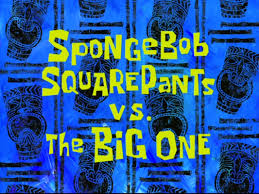 spongebob squarepants vs the big one transcript encyclopedia
