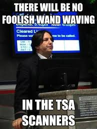 Scanners Meme - there will be no foolish wand waving in the tsa scanners