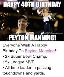 Peyton Superbowl Meme - happy 40th birthday memes you peyton manning everyone wish a