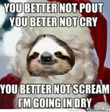 Dirty Santa Meme - sloth memes google search sloths pinterest sloth memes
