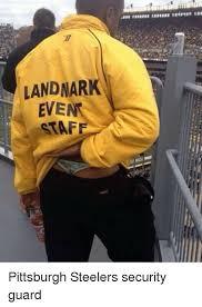 Pittsburgh Steelers Memes - landnar even pittsburgh steelers security guard pittsburgh