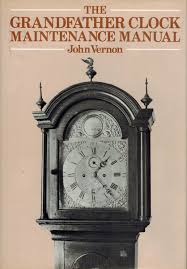 grandfather clock the grandfather clock maintenance manual john vernon