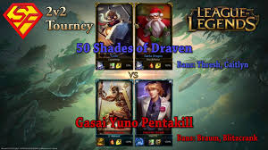 League Of Draven Meme - league of legends 2v2 gasai yuno pentakill vs 50 shades of draven