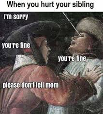 Mom Please Meme - dopl3r com memes when you hurt your sibling m sorry youre fine