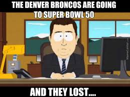Broncos Superbowl Meme - the denver broncos are going to super bowl 50 and they lost by
