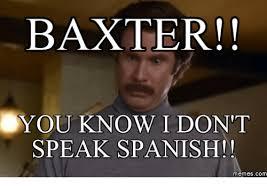 Speak Spanish Meme - baxter you know i dont speak spanish memes com baxter meme on me me