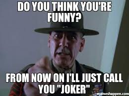 You Re Funny Meme - do you think you re funny from now on i ll just call you joker