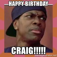 Craig Meme - happy birthday craig smokey from friday the movie meme