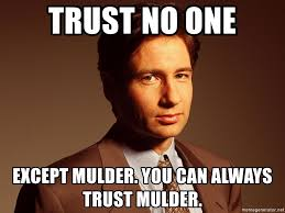 No Trust Meme - trust no one except mulder you can always trust mulder mulder