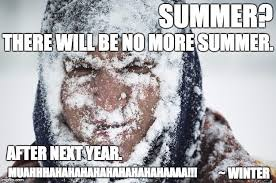 Memes Cold Weather - summer no summer for you muahhhhahhahahahahahaaaa imgflip