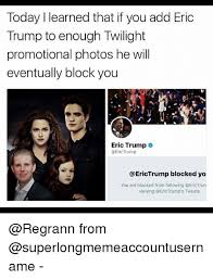 Twilight Memes - today i learned that if you add eric trump to enough twilight