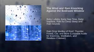 the wind and rain knocking against the bedroom window youtube the wind and rain knocking against the bedroom window