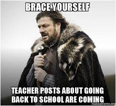 Going Back To School Meme - brace yourself teacher posts about going back to school are coming
