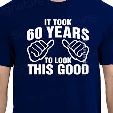 60 year birthday t shirts it took 60 years to look this t shirt 60th birthday