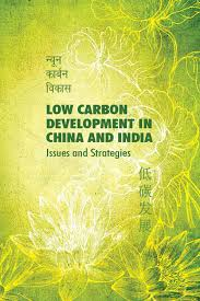 Cabinet Committee On Security India Low Carbon Development In China And India Issues And Strategies