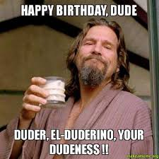 Happy Bday Meme - happy birthday dude funny happy birthday meme kbass pinterest