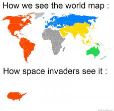 World Memes - how we see the world map vs how space invaders see it weknowmemes