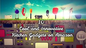 trending kitchen gadgets 10 cool and innovative kitchen gadgets on amazon