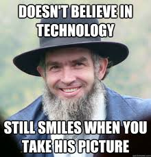 Technology Meme - doesn t believe in technology still smiles when you take his picture