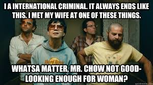 Mr Chow Memes - i a international criminal it always ends like this i met my wife