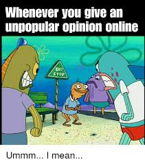 Unpopular Opinion Meme - whenever you give an unpopular opinion online bus stop spongebob