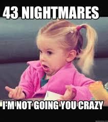 You Crazy Meme - meme creator 43 nightmares i m not going you crazy meme