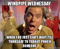 Wednesday Meme - windpipe wednesday when you just can t wait till thursday to throat