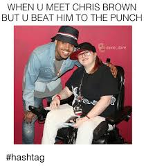 Funny Chris Brown Memes - when u meet chris brown but u beat him to the punch davie dave