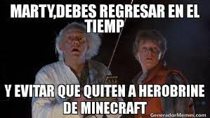 Minecraft Herobrine Memes - marty debes regresar en el tiemp y evitar que quiten a herobrine