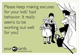 ecards for kids keep excuses for your kids bad behavior it really