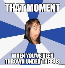 The Me Me Me S - 25 best memes about thrown under the bus meme thrown under the