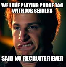 meme creator we love playing phone tag with job seekers said no